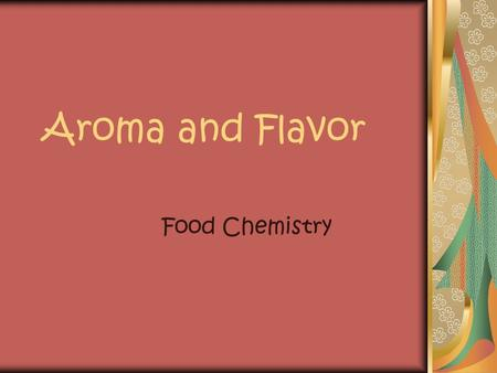 Aroma and Flavor Food Chemistry. Who studies Flavor Chemistry?