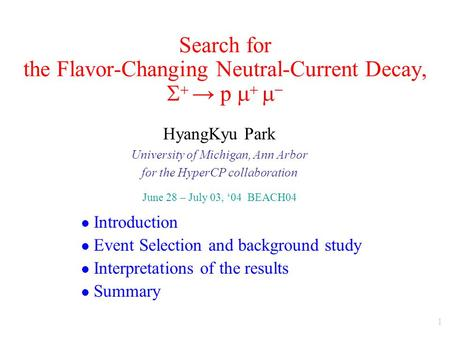 1 Search for the Flavor-Changing Neutral-Current Decay,   → p     HyangKyu Park University of Michigan, Ann Arbor for the HyperCP collaboration.