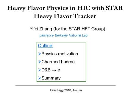 Heavy Flavor Physics in HIC with STAR Heavy Flavor Tracker Yifei Zhang (for the STAR HFT Group) Hirschegg 2010, Austria Outline:  Physics motivation 