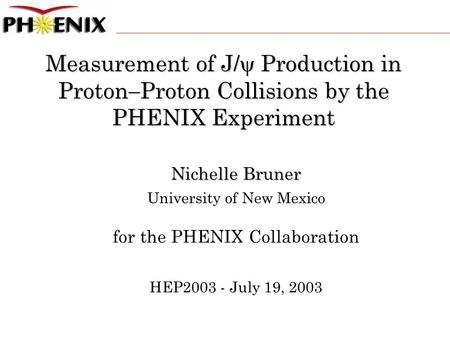 Measurement of J/  Production in Proton  Proton Collisions by the PHENIX Experiment Nichelle Bruner University of New Mexico for the PHENIX Collaboration.