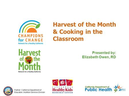 Presented by: Elizabeth Owen, RD Harvest of the Month & Cooking in the Classroom.