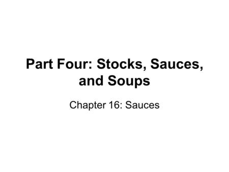Part Four: Stocks, Sauces, and Soups Chapter 16: Sauces.