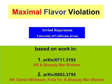 Maximal Flavor Violation based on work in: 1. arXiv/0711.3193 AR & Shaouly Bar-Shalom 2. arXiv/0803.3795 AR, Daniel Whiteson, Felix Yu & Shaouly Bar-Shalom.