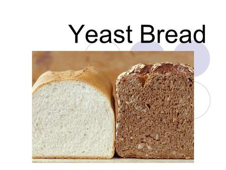 Yeast Bread.