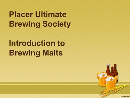 Placer Ultimate Brewing Society Introduction to Brewing Malts.