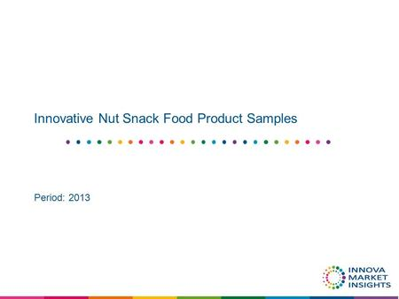 Innovative Nut Snack Food Product Samples Period: 2013.
