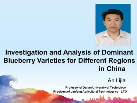 An Lijia Professor of Dalian University of Technology President of Lanfeng Agricultural Technology co., LTD Investigation and Analysis of Dominant Blueberry.