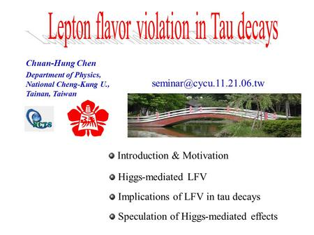 Chuan-Hung Chen Department of Physics, National Cheng-Kung U., Tainan, Taiwan Introduction & Motivation Higgs-mediated LFV Implications.