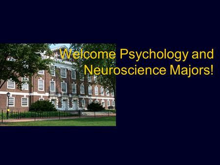 Welcome Psychology and Neuroscience Majors!. What flavor is my major? What should I take next Spring? What else is required to graduate? How do I register.