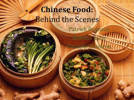 Chinese Food: Behind the Scenes Patrick Brunson Belinda Bube Danielle Gendron.