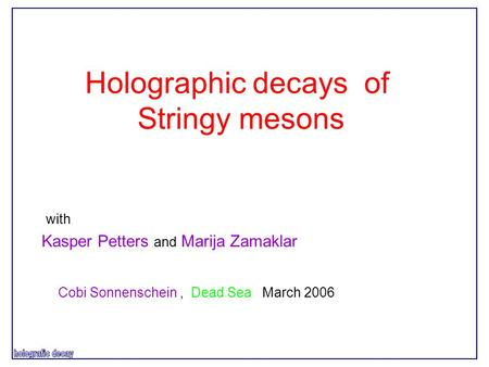 Holographic decays of Stringy mesons Kasper Petters and Marija Zamaklar with Cobi Sonnenschein, Dead Sea March 2006.