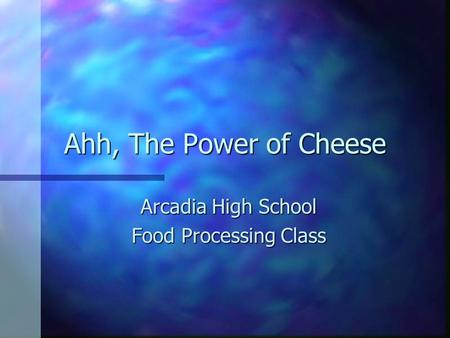 Ahh, The Power of Cheese Arcadia High School Food Processing Class.