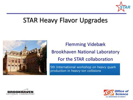STAR Heavy Flavor Upgrades Flemming Videbæk Brookhaven National Laboratory For the STAR collaboration.