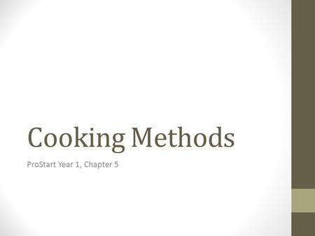 Cooking Methods ProStart Year 1, Chapter 5.