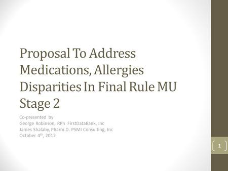 Proposal To Address Medications, Allergies Disparities In Final Rule MU Stage 2 Co-presented by George Robinson, RPh FirstDataBank, Inc James Shalaby,