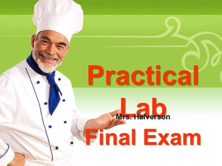 Practical Lab Final Exam Mrs. Halverson. Purpose Demonstrate your creativity, organizational, and food preparation skills through the planning and execution.