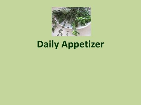 Daily Appetizer. Herbs Refers to a large group of aromatic plants whose leaves, stems or flowers are used to add flavors to other foods. Most are available.