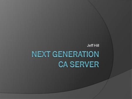 Jeff Hill. Next Gen CA Server – Overview  LANSCE Requirements a Review  Server Design Fundamentals a Review  Demo  Data Access – a Review and Recent.