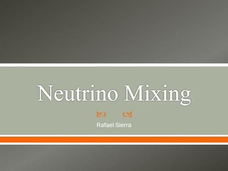  Rafael Sierra. 1) A short review of the basic information about neutrinos. 2) Some of the history behind neutrinos and neutrino oscillations. 3) The.