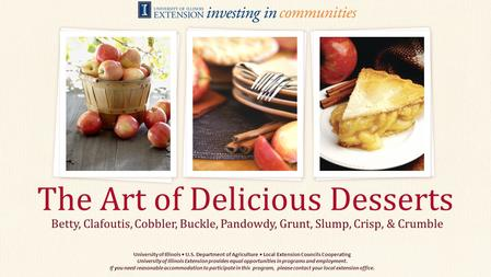 Betty, Clafoutis, Cobbler, Buckle, Pandowdy, Grunt, Slump, Crisp, & Crumble The Art of Delicious Desserts University of Illinois U.S. Department of Agriculture.