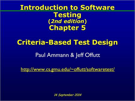 Introduction to Software Testing (2nd edition) Chapter 5 Criteria-Based Test Design Paul Ammann & Jeff Offutt
