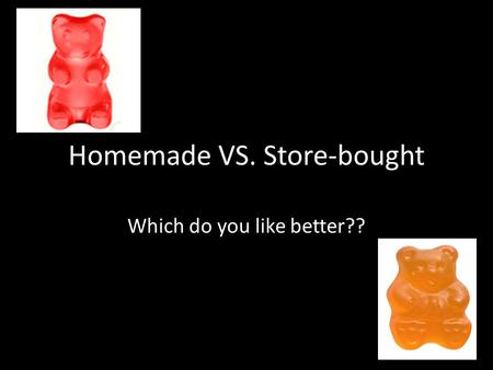 Homemade VS. Store-bought Which do you like better??