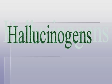 What are Hallucinogens?  Hallucinogenic substances are characterized by their ability to cause changes in a person's perception of reality.  Persons.