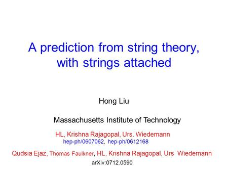 A prediction from string theory, with strings attached Hong Liu Massachusetts Institute of Technology HL, Krishna Rajagopal, Urs. Wiedemann hep-ph/0607062,
