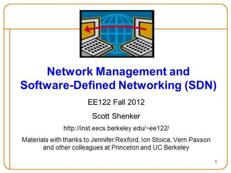 1 Network Management and Software-Defined Networking (SDN) EE122 Fall 2012 Scott Shenker  Materials with thanks to.