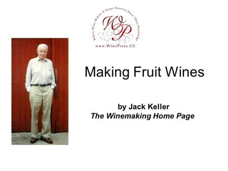 Making Fruit Wines by Jack Keller The Winemaking Home Page.