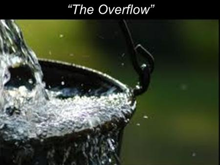 """The Overflow"". 13 ""You are the salt of the earth; but if the salt loses its flavor, how shall it be seasoned? It is then good for nothing but to be thrown."