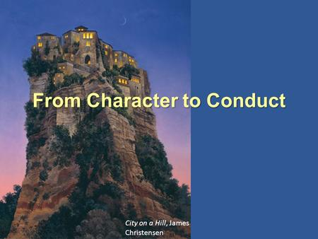 City on a Hill, James Christensen From Character to Conduct.