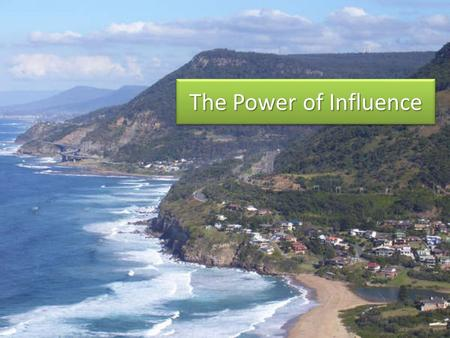 "The Power of Influence. InfluenceInfluence ""To have an effect on something; power to sway"" (Encarta Dictionary) ""To have an effect on something; power."