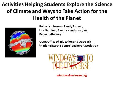 Activities Helping Students Explore the Science of Climate and Ways to Take Action for the Health of the Planet Roberta Johnson 1, Randy Russell, Lisa.
