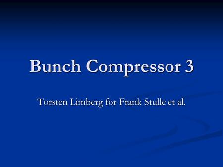 Bunch Compressor 3 Torsten Limberg for Frank Stulle et al.