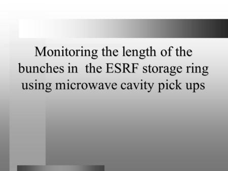 Monitoring the length of the bunches in the ESRF storage ring using microwave cavity pick ups.