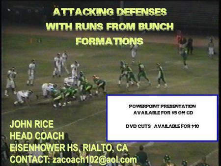 John Rice ATTACKING DEFENSES WITH RUNS FROM BUNCH FORMATIONS JOHN RICE HEAD COACH EISENHOWER HS, RIALTO, CA CONTACT:
