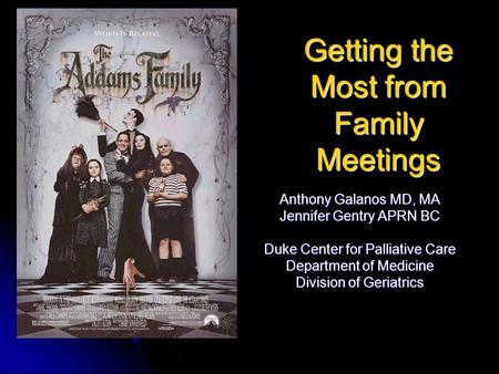 Getting the Most from Family Meetings Anthony Galanos MD, MA Jennifer Gentry APRN BC Duke Center for Palliative Care Department of Medicine Division of.