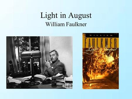 Light in August William Faulkner. Chapter 1 Chapter 2 Plot Development Byron recalls when Joe Christmas first showed up at the mill and this leads.