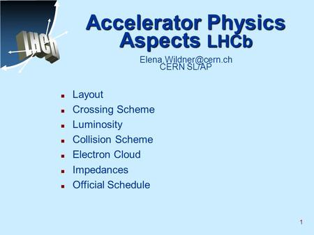1 Accelerator Physics Aspects LHCb Accelerator Physics Aspects LHCb CERN SL/AP n Layout n Crossing Scheme n Luminosity n Collision.