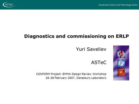 Diagnostics and commissioning on ERLP Yuri Saveliev ASTeC CONFORM Project: EMMA Design Review Workshop 26-28 February 2007, Daresbury Laboratory.