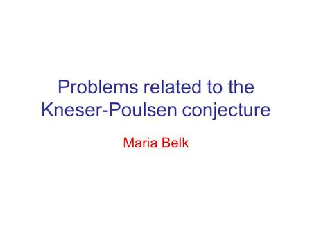 Problems related to the Kneser-Poulsen conjecture Maria Belk.