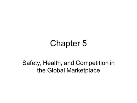 Safety, Health, and Competition in the Global Marketplace