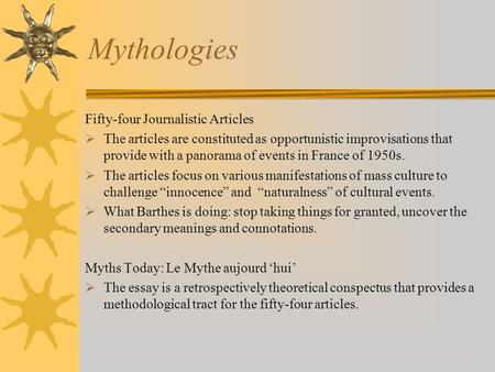Mythologies Fifty-four Journalistic Articles  The articles are constituted as opportunistic improvisations that provide with a panorama of events in France.
