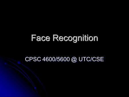 Face Recognition CPSC UTC/CSE. 2 Face Recognition Introduction Introduction Face recognition algorithms Face recognition algorithms Comparison.