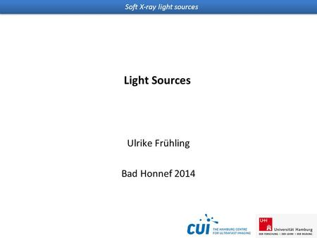Soft X-ray light sources Light Sources Ulrike Frühling Bad Honnef 2014.