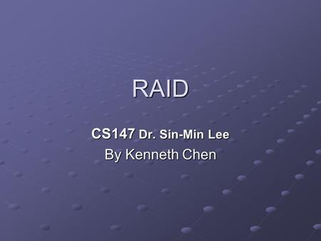 RAID CS147 Dr. Sin-Min Lee By Kenneth Chen. History Norman Ken Ouchi at IBM was awarded U.S. Patent 4,092,732 titled System for recovering data stored.