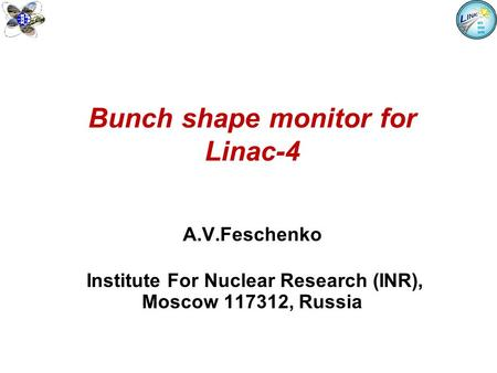 Bunch shape monitor for Linac-4 A.V.Feschenko Institute For Nuclear Research (INR), Moscow 117312, Russia.