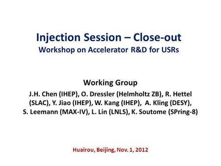 Injection Session – Close-out Workshop on Accelerator R&D for USRs Working Group J.H. Chen (IHEP), O. Dressler (Helmholtz ZB), R. Hettel (SLAC), Y. Jiao.