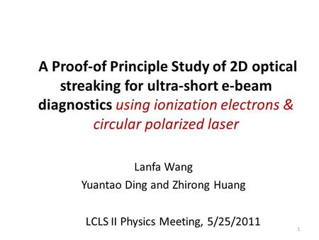 A Proof-of Principle Study of 2D optical streaking for ultra-short e-beam diagnostics using ionization electrons & circular polarized laser Lanfa Wang.